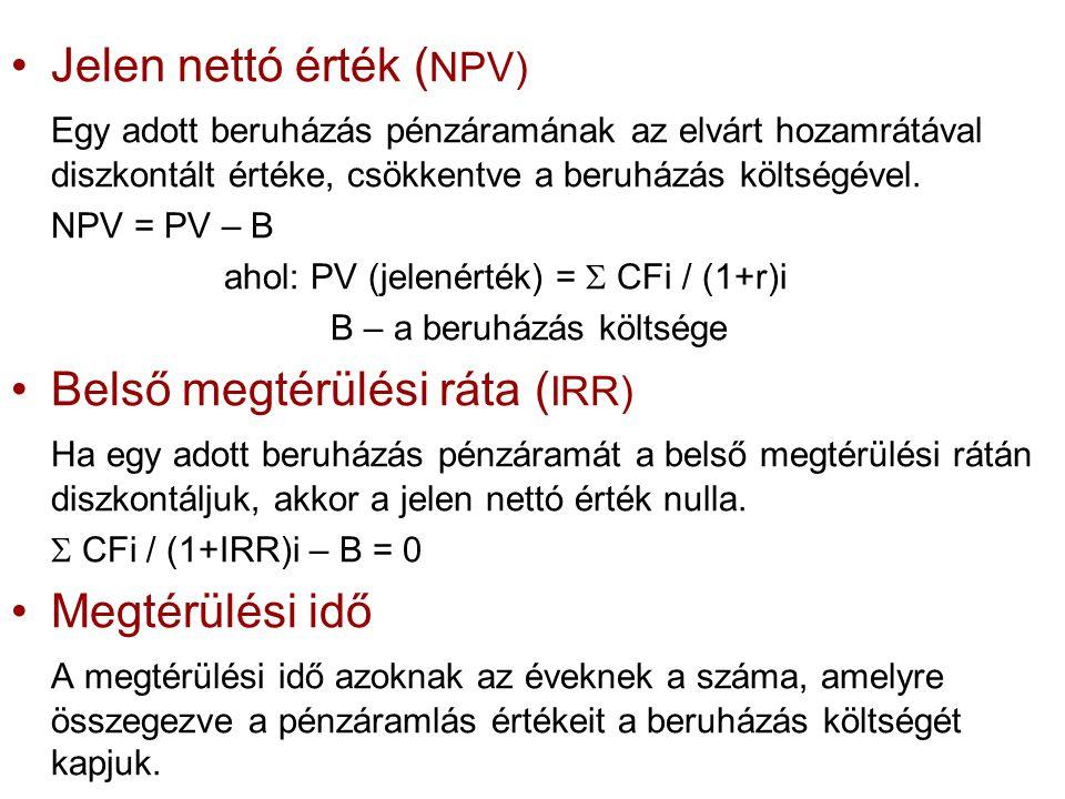 •Jelen nettó érték ( NPV) Egy adott beruházás pénzáramának az elvárt hozamrátával diszkontált értéke, csökkentve a beruházás költségével. NPV = PV – B