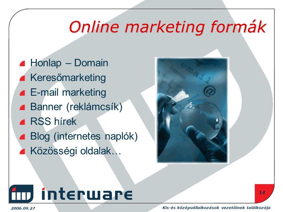2006.09.27 Kis-és középvállalkozások vezetőinek találkozója 14 Online marketing formák Honlap – Domain Keresőmarketing E-mail marketing Banner (reklámcsík) RSS hírek Blog (internetes naplók) Közösségi oldalak…