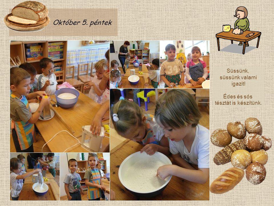 Október 5. péntek Süssünk, süssünk valami igazit! Édes és sós tésztát is készítünk.