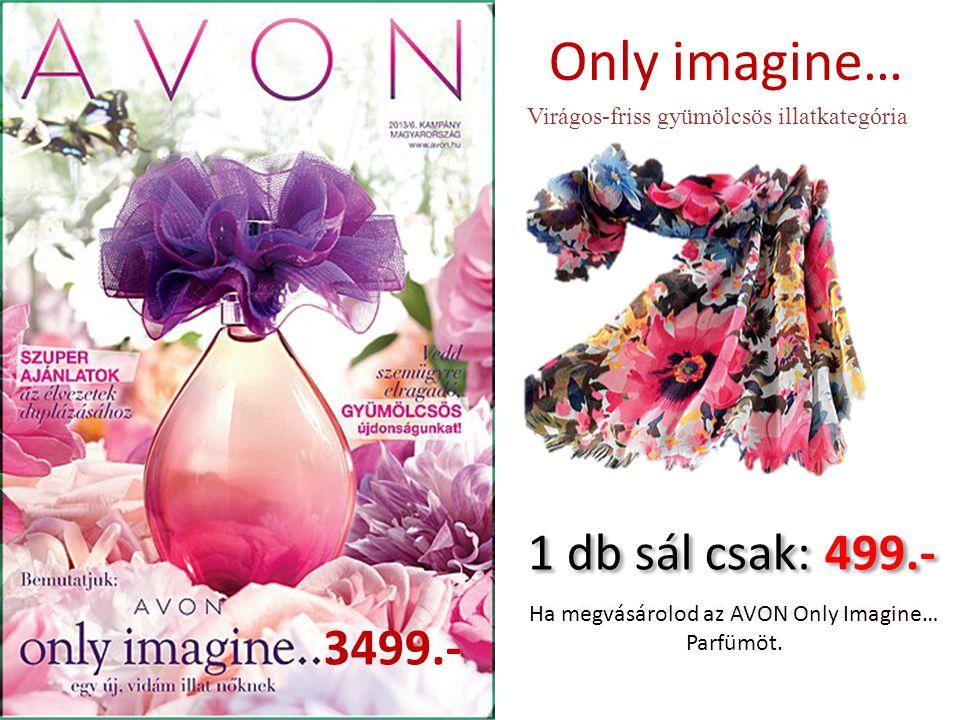 Only imagine… 3499.- Virágos-friss gyümölcsös illatkategória Ha megvásárolod az AVON Only Imagine… Parfümöt.