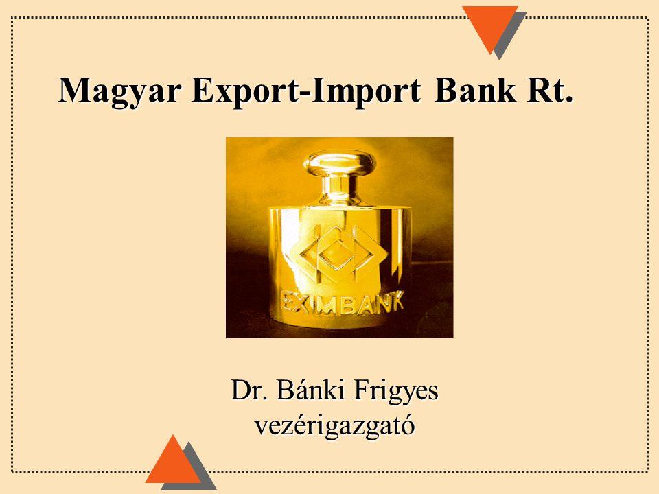 Magyar Export-Import Bank Rt. Dr. Bánki Frigyes vezérigazgató