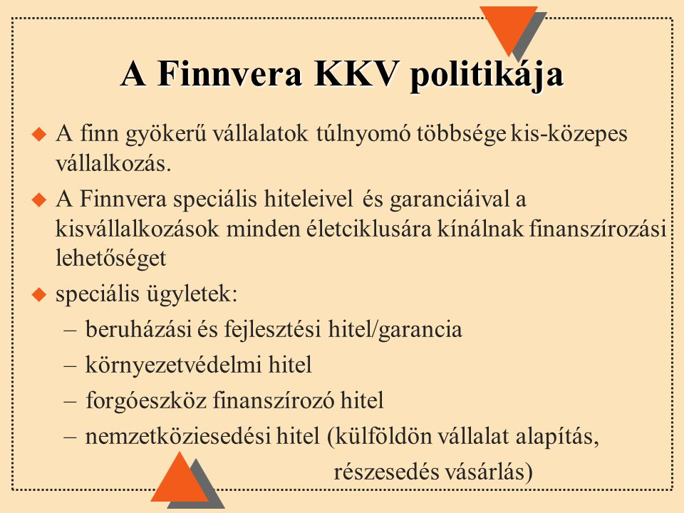 A Finnvera KKV politikája u A finn gyökerű vállalatok túlnyomó többsége kis-közepes vállalkozás.