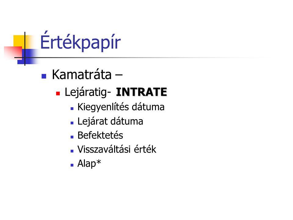 Értékpapír  Kamatráta – INTRATE  Lejáratig- INTRATE  Kiegyenlítés dátuma  Lejárat dátuma  Befektetés  Visszaváltási érték  Alap*
