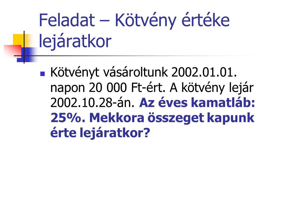 Feladat – Kötvény értéke lejáratkor  Kötvényt vásároltunk 2002.01.01.