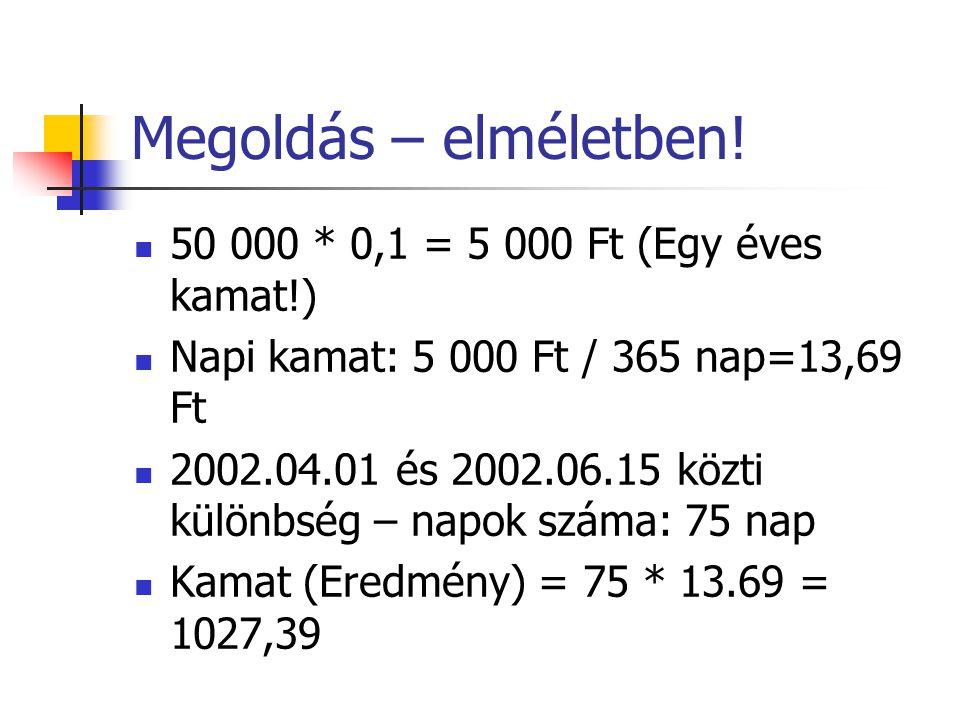 Megoldás - ACCRINTM  ACCRINTM  Kibocsátás ideje  Lejárat ideje  Ráta  Névérték*: alapérték: 1 000 FT  Alap*: napok kiszámítására használt módszer  0-4 =ACCRINTM(2002.04.01;2002.06.15;10%;50000;3) = 1027,39 Alap: 3 Tényleges napok száma / 365