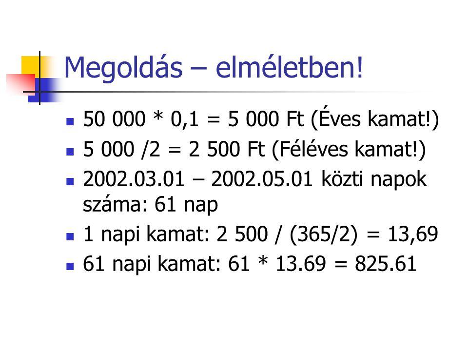 Megoldás - ACCRINT  ACCRINT  Kibocsátás dátuma  Első kamat  Lejárat dátuma  Ráta  Névérték*  Gyakoriság (évente:1; félévente: 2; negyedévente: 4…)  Alap* =ACCRINT(2002.03.01; 2002.08.31.;2002.05.01;10%;50 000;2;3) =825,61
