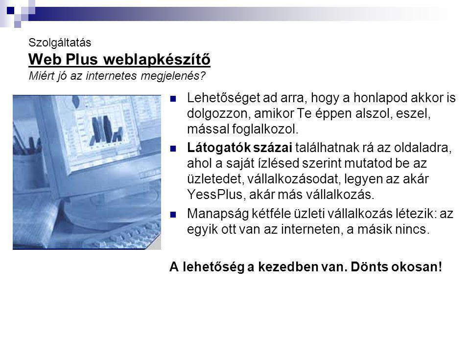 Szolgáltatás Web Plus weblapkészítő Miért jó az internetes megjelenés.