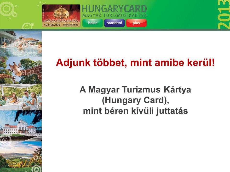 Adjunk többet, mint amibe kerül! A Magyar Turizmus Kártya (Hungary Card), mint béren kívüli juttatás