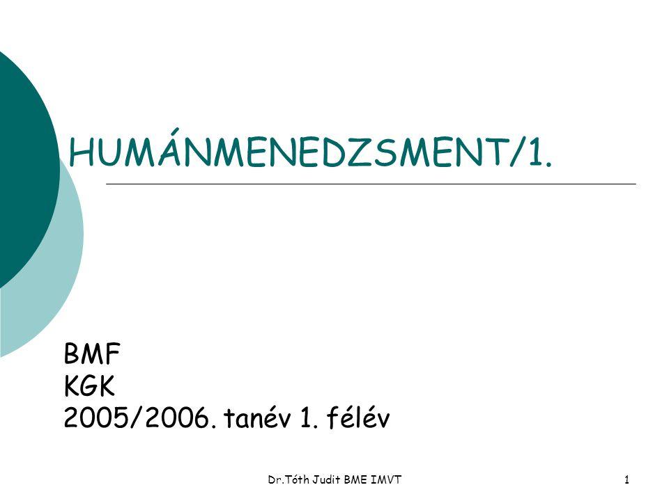 Dr.Tóth Judit BME IMVT1 HUMÁNMENEDZSMENT/1. BMF KGK 2005/2006. tanév 1. félév