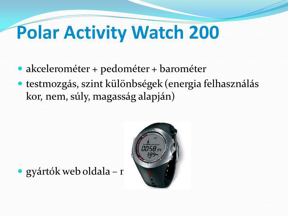 Polar Activity Watch 200  akcelerométer + pedométer + barométer  testmozgás, szint különbségek (energia felhasználás kor, nem, súly, magasság alapján)  gyártók web oldala – motiváció