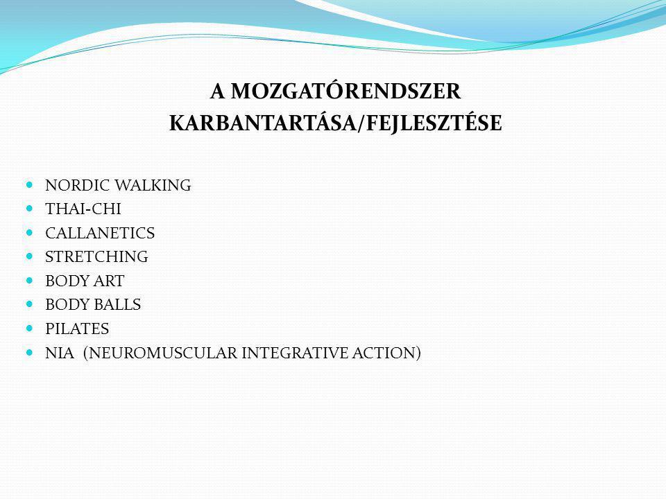 A MOZGATÓRENDSZER KARBANTARTÁSA/FEJLESZTÉSE  NORDIC WALKING  THAI-CHI  CALLANETICS  STRETCHING  BODY ART  BODY BALLS  PILATES  NIA (NEUROMUSCULAR INTEGRATIVE ACTION)