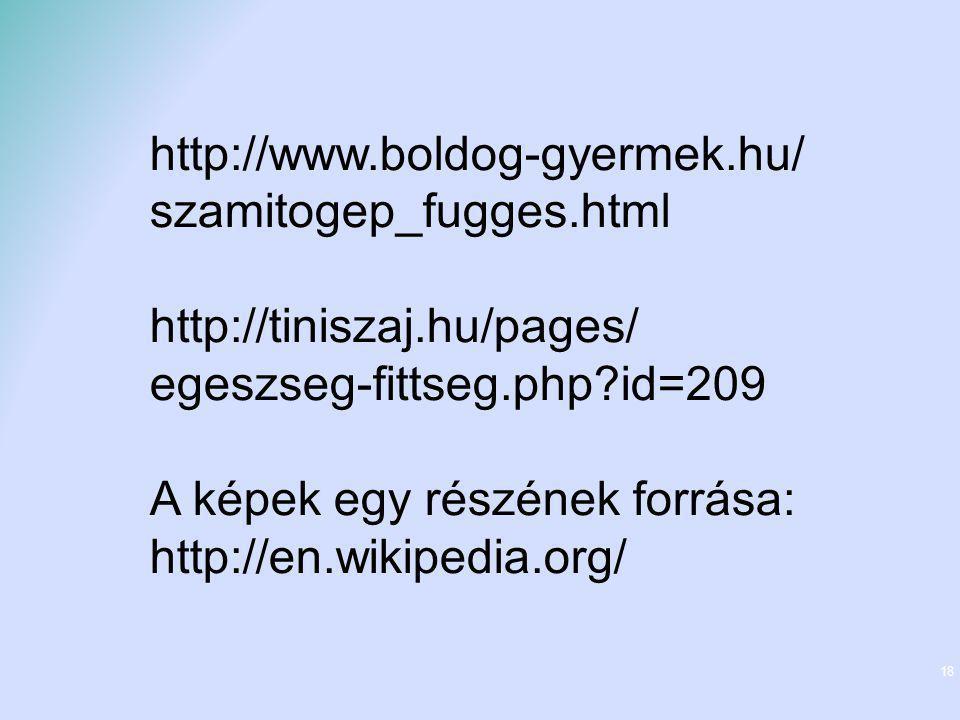 18 http://www.boldog-gyermek.hu/ szamitogep_fugges.html http://tiniszaj.hu/pages/ egeszseg-fittseg.php?id=209 A képek egy részének forrása: http://en.