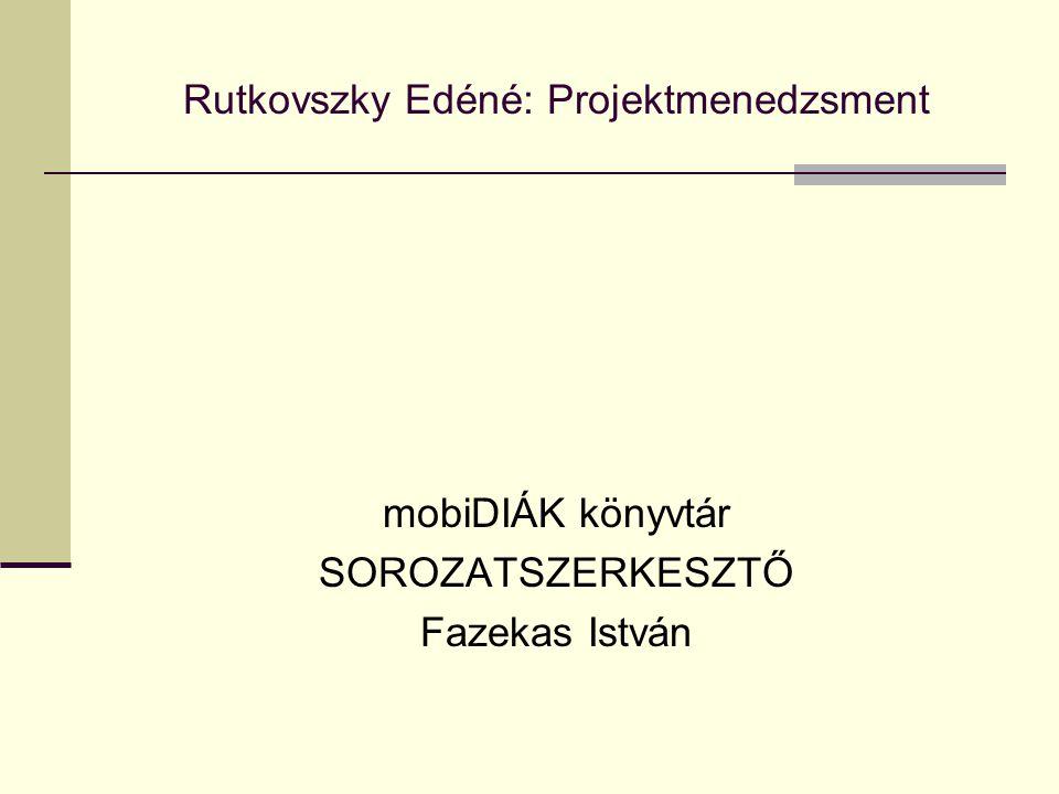 Rutkovszky Edéné: Projektmenedzsment Lektor: Dr.
