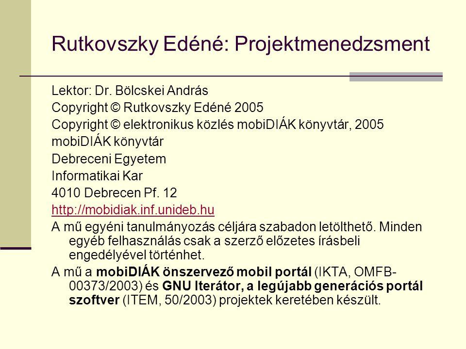 Rutkovszky Edéné: Projektmenedzsment Lektor: Dr. Bölcskei András Copyright © Rutkovszky Edéné 2005 Copyright © elektronikus közlés mobiDIÁK könyvtár,