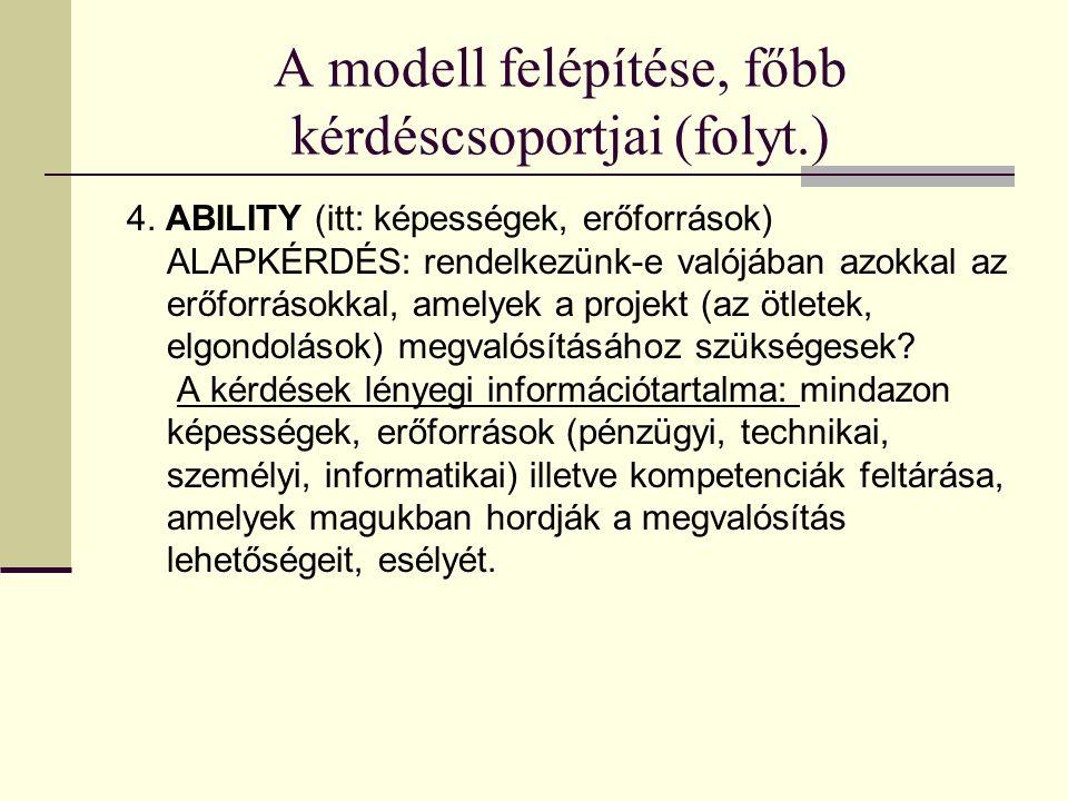 A modell felépítése, főbb kérdéscsoportjai (folyt.) 4. ABILITY (itt: képességek, erőforrások) ALAPKÉRDÉS: rendelkezünk-e valójában azokkal az erőforrá