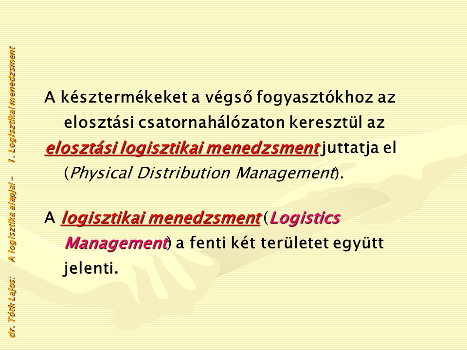 a termelési logisztikai menedzsment foglalkozik. dr. Tóth Lajos: A logisztika alapjai - 1. Logisztikai menedzsment A termeléshez, szolgáltatásokhoz sz