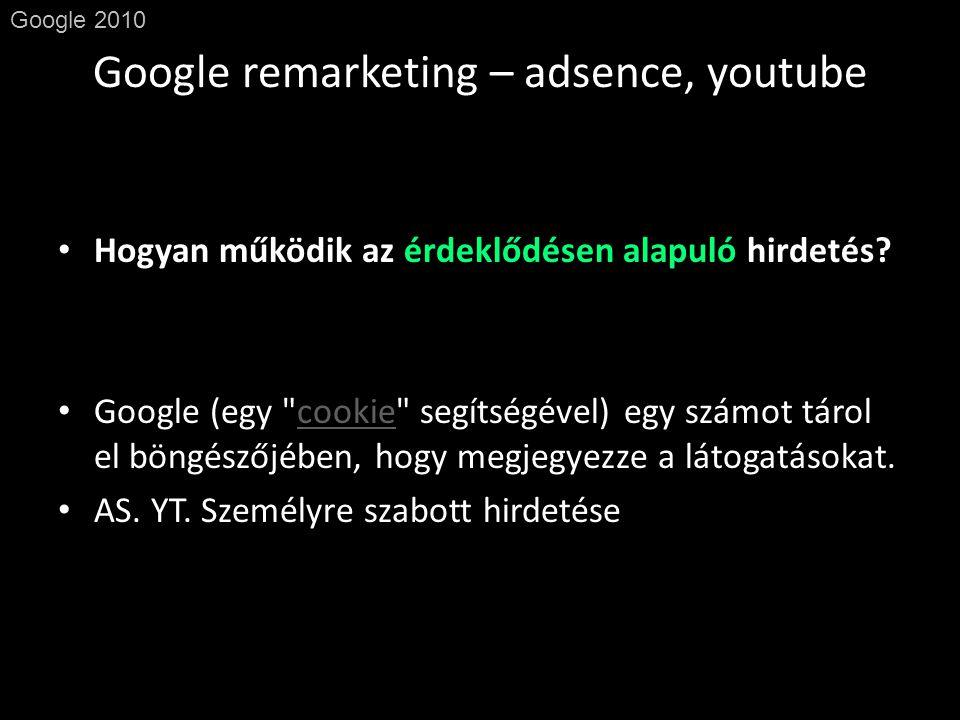 Google remarketing – adsence, youtube Google 2010 • Hogyan működik az érdeklődésen alapuló hirdetés.