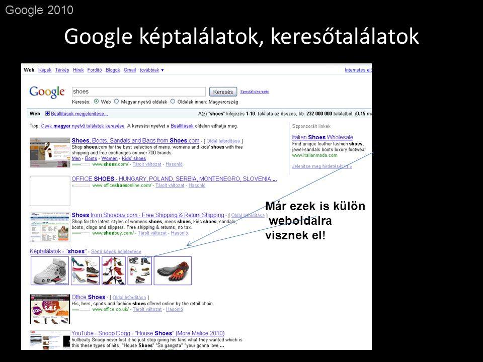 Google képtalálatok, keresőtalálatok Google 2010 Már ezek is külön weboldalra visznek el!