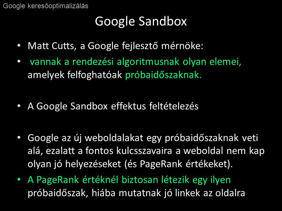 Google Sandbox Google keresőoptimalizálás • Matt Cutts, a Google fejlesztő mérnöke: • vannak a rendezési algoritmusnak olyan elemei, amelyek felfoghatóak próbaidőszaknak.
