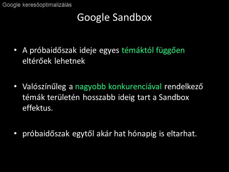 Google Sandbox Google keresőoptimalizálás • A próbaidőszak ideje egyes témáktól függően eltérőek lehetnek • Valószínűleg a nagyobb konkurenciával rendelkező témák területén hosszabb ideig tart a Sandbox effektus.