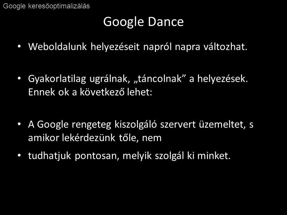 Google Dance Google keresőoptimalizálás • Weboldalunk helyezéseit napról napra változhat.