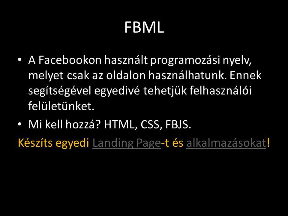 FBML • A Facebookon használt programozási nyelv, melyet csak az oldalon használhatunk.