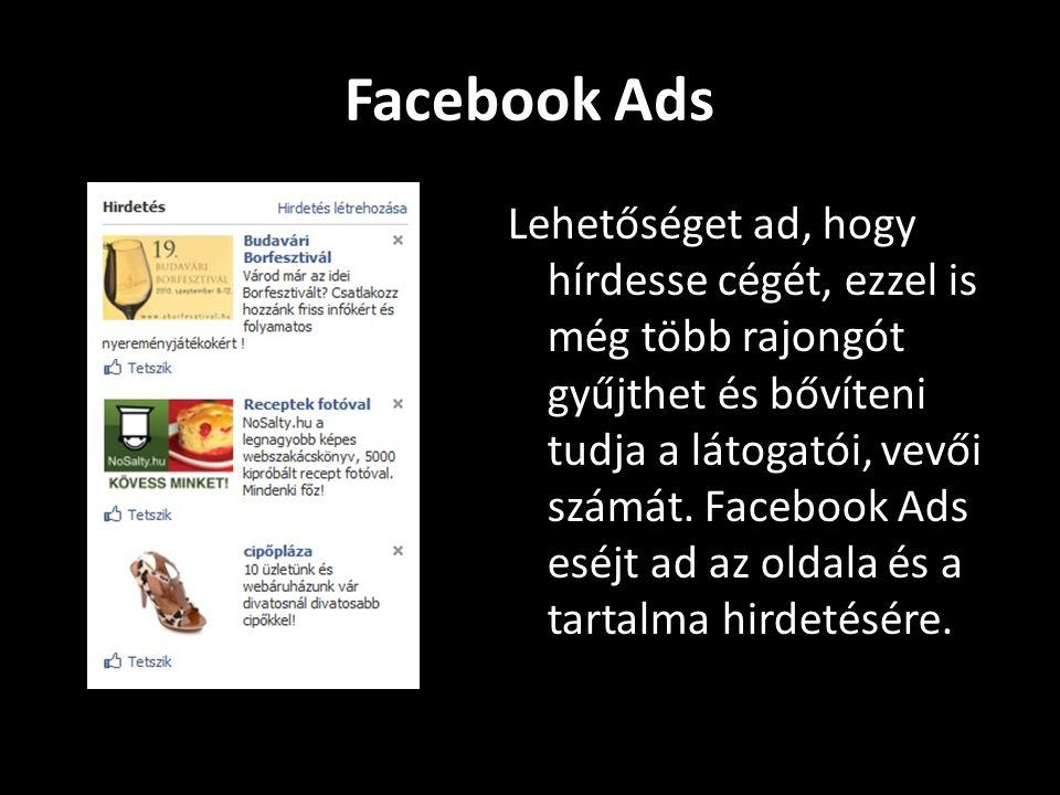 Facebook Ads Lehetőséget ad, hogy hírdesse cégét, ezzel is még több rajongót gyűjthet és bővíteni tudja a látogatói, vevői számát.