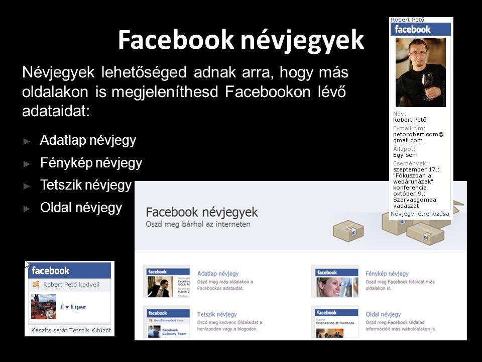 Facebook névjegyek Névjegyek lehetőséged adnak arra, hogy más oldalakon is megjeleníthesd Facebookon lévő adataidat: ► Adatlap névjegy ► Fénykép névjegy ► Tetszik névjegy ► Oldal névjegy