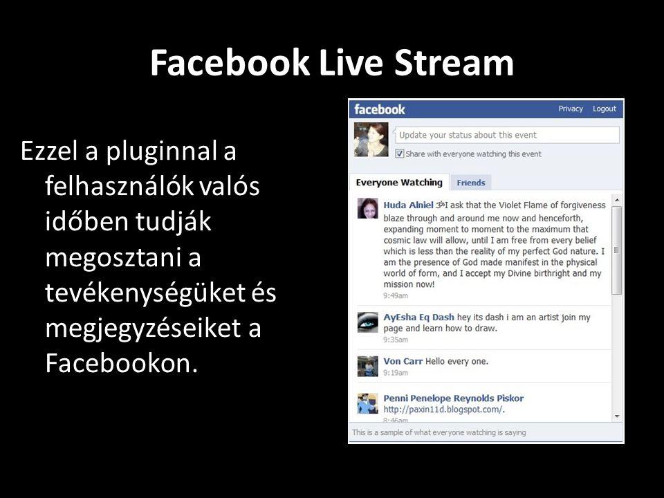 Facebook Live Stream Ezzel a pluginnal a felhasználók valós időben tudják megosztani a tevékenységüket és megjegyzéseiket a Facebookon.