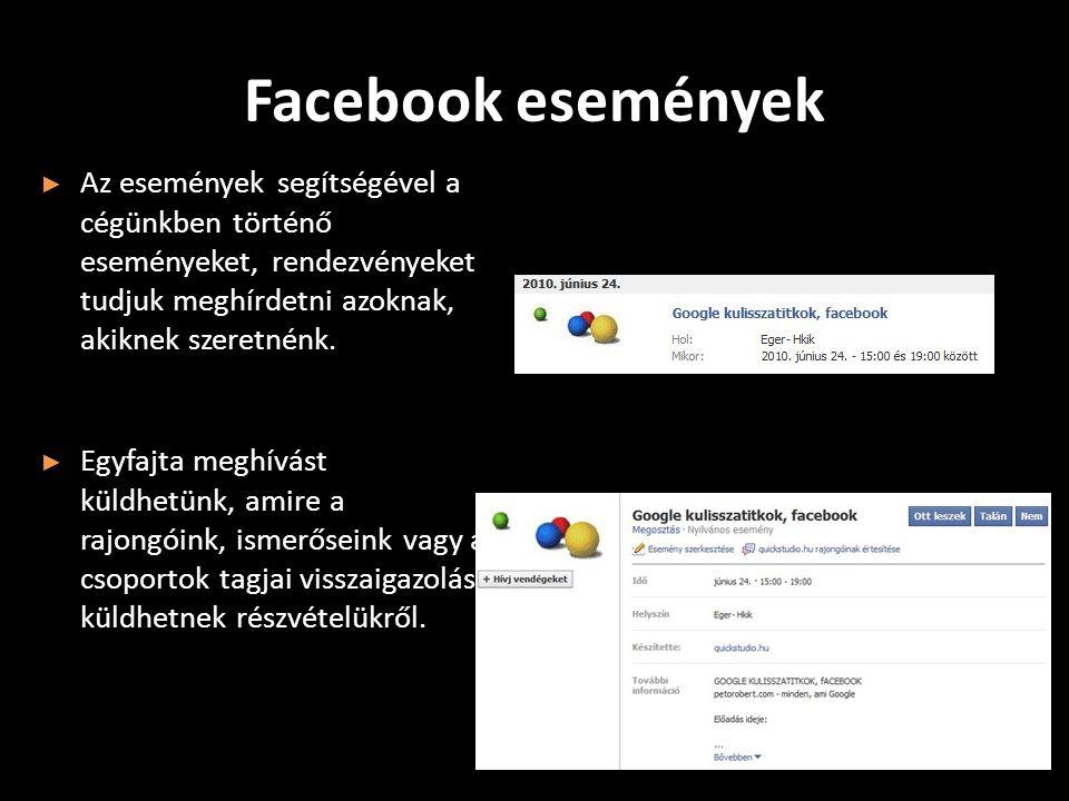 Facebook események ► Az események segítségével a cégünkben történő eseményeket, rendezvényeket tudjuk meghírdetni azoknak, akiknek szeretnénk.