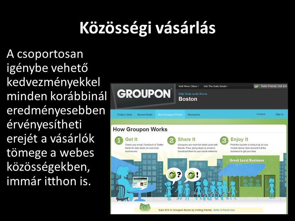 Közösségi vásárlás A csoportosan igénybe vehető kedvezményekkel minden korábbinál eredményesebben érvényesítheti erejét a vásárlók tömege a webes közösségekben, immár itthon is.