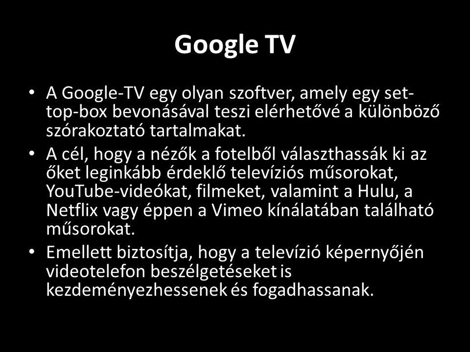 • A Google-TV egy olyan szoftver, amely egy set- top-box bevonásával teszi elérhetővé a különböző szórakoztató tartalmakat.