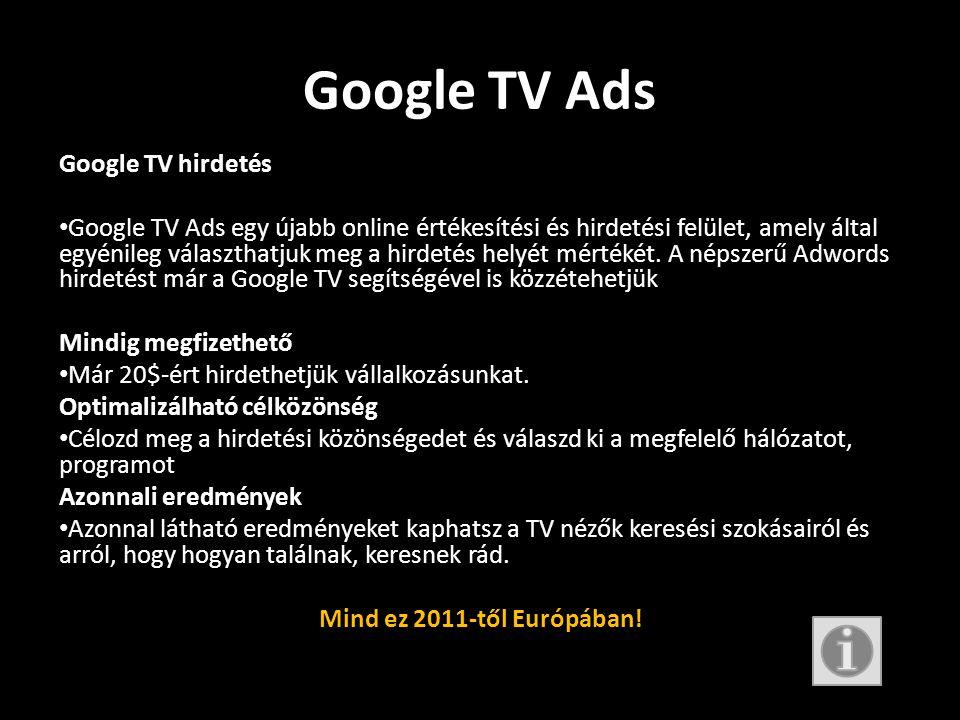 Google TV Ads Google TV hirdetés • Google TV Ads egy újabb online értékesítési és hirdetési felület, amely által egyénileg választhatjuk meg a hirdetés helyét mértékét.