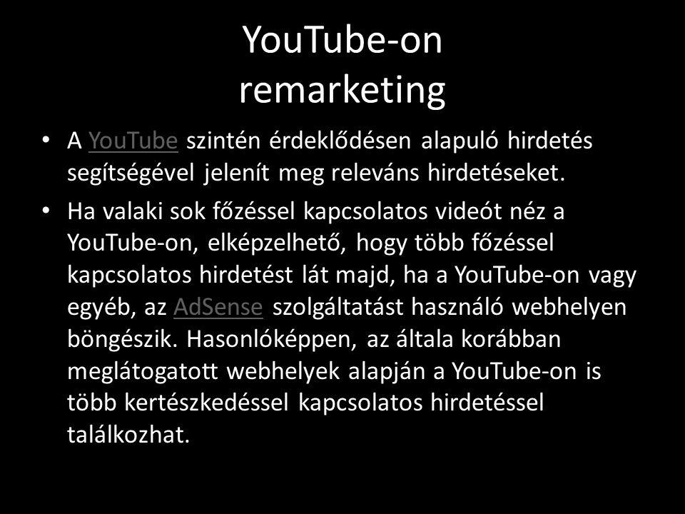 YouTube-on remarketing • A YouTube szintén érdeklődésen alapuló hirdetés segítségével jelenít meg releváns hirdetéseket.YouTube • Ha valaki sok főzéssel kapcsolatos videót néz a YouTube-on, elképzelhető, hogy több főzéssel kapcsolatos hirdetést lát majd, ha a YouTube-on vagy egyéb, az AdSense szolgáltatást használó webhelyen böngészik.