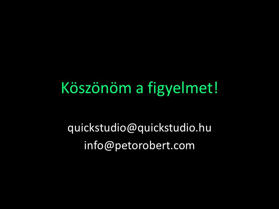 Köszönöm a figyelmet! quickstudio@quickstudio.hu info@petorobert.com