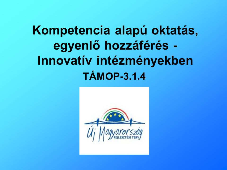 A pályázat céljai A pályázat alapvető célja a sikeres munkaerő-piaci alkalmazkodáshoz szükséges, az egész életen át tartó tanulás megalapozását szolgáló képességek fejlesztése és kompetencia alapú oktatás elterjesztése a magyar közoktatási rendszerben, ami hozzájárul a foglalkoztatási helyzet javításához.