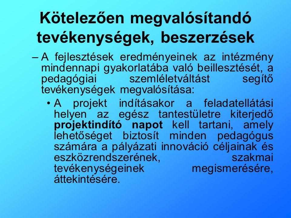 Kötelezően megvalósítandó tevékenységek, beszerzések –A fejlesztések eredményeinek az intézmény mindennapi gyakorlatába való beillesztését, a pedagógi