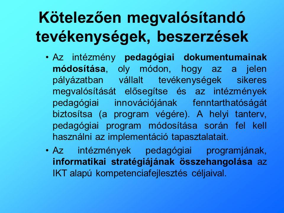 Kötelezően megvalósítandó tevékenységek, beszerzések •Az intézmény pedagógiai dokumentumainak módosítása, oly módon, hogy az a jelen pályázatban válla