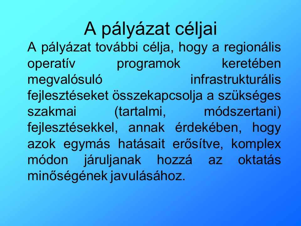 A pályázat céljai A pályázat további célja, hogy a regionális operatív programok keretében megvalósuló infrastrukturális fejlesztéseket összekapcsolja