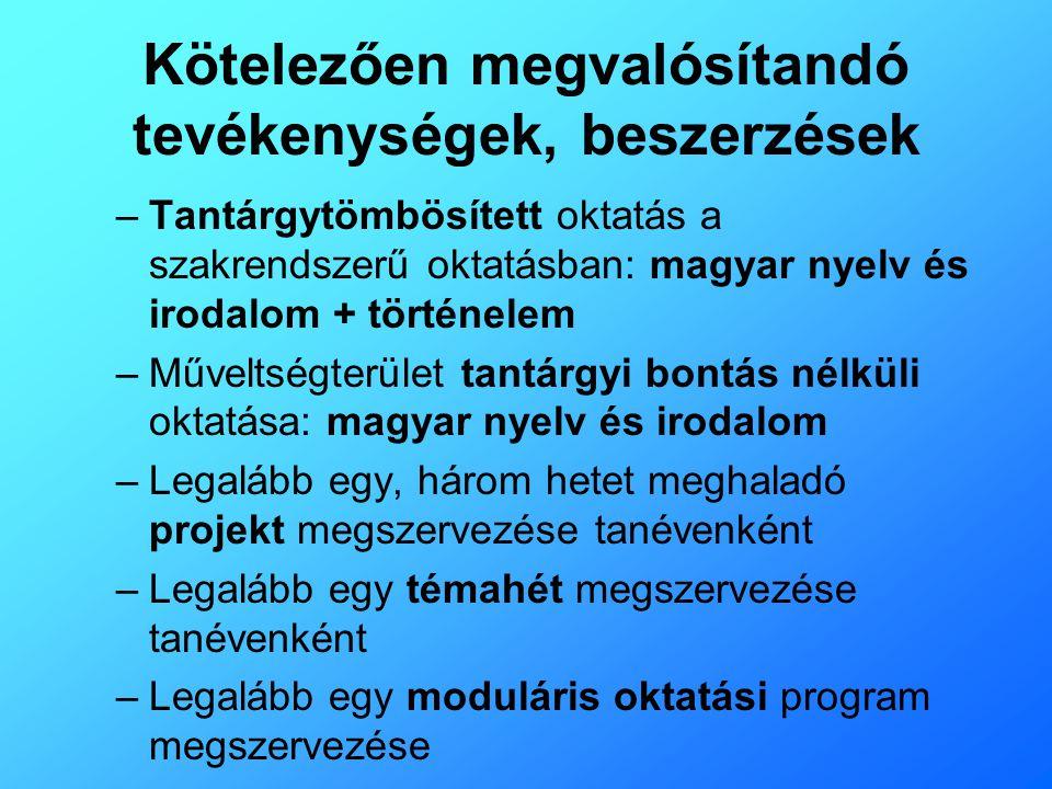 Kötelezően megvalósítandó tevékenységek, beszerzések –Tantárgytömbösített oktatás a szakrendszerű oktatásban: magyar nyelv és irodalom + történelem –M