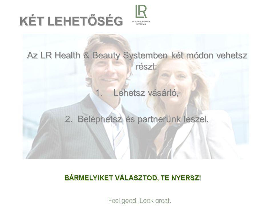 KÉT LEHETŐSÉG Az LR Health & Beauty Systemben két módon vehetsz részt: 1.Lehetsz vásárló, 2.