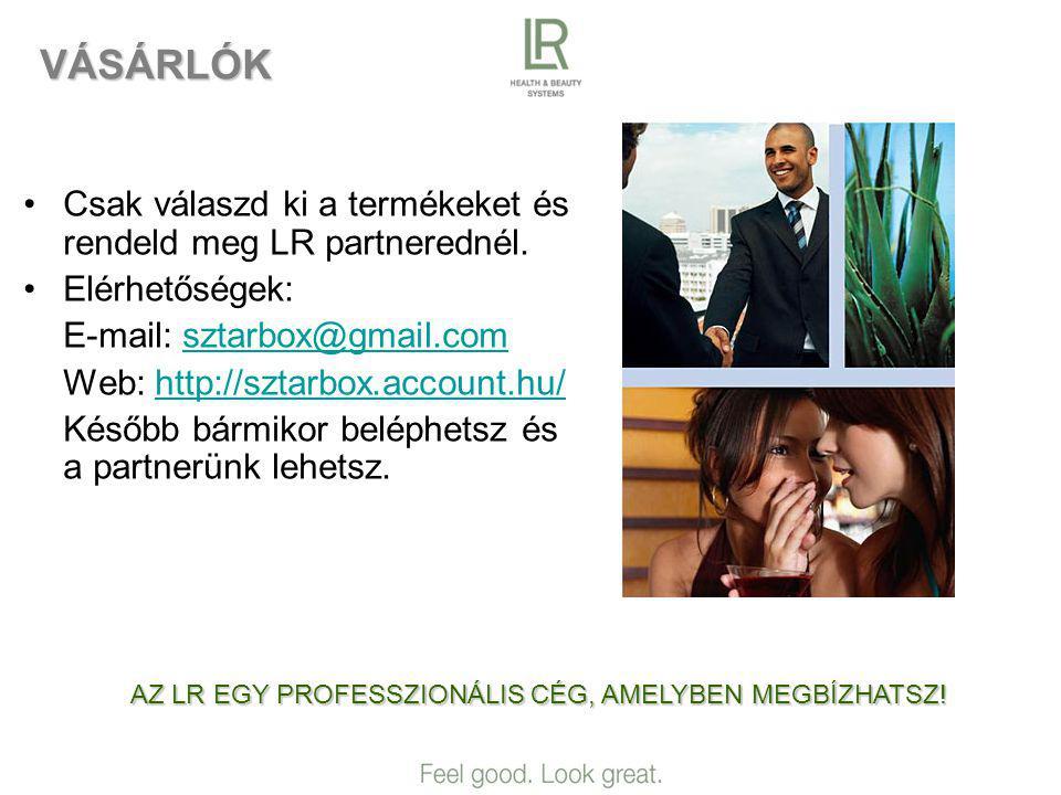 VÁSÁRLÓK •Csak válaszd ki a termékeket és rendeld meg LR partnerednél.