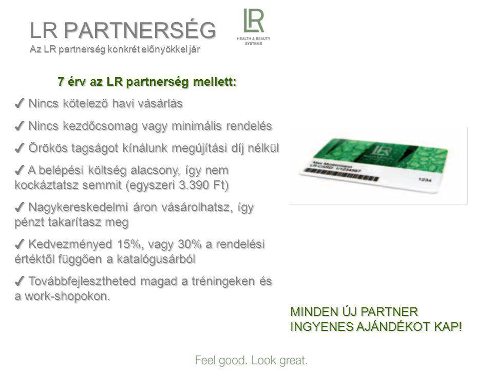 PARTNERSÉG Az LR partnerség konkrét előnyökkel jár LR PARTNERSÉG Az LR partnerség konkrét előnyökkel jár MINDEN ÚJ PARTNER INGYENES AJÁNDÉKOT KAP.
