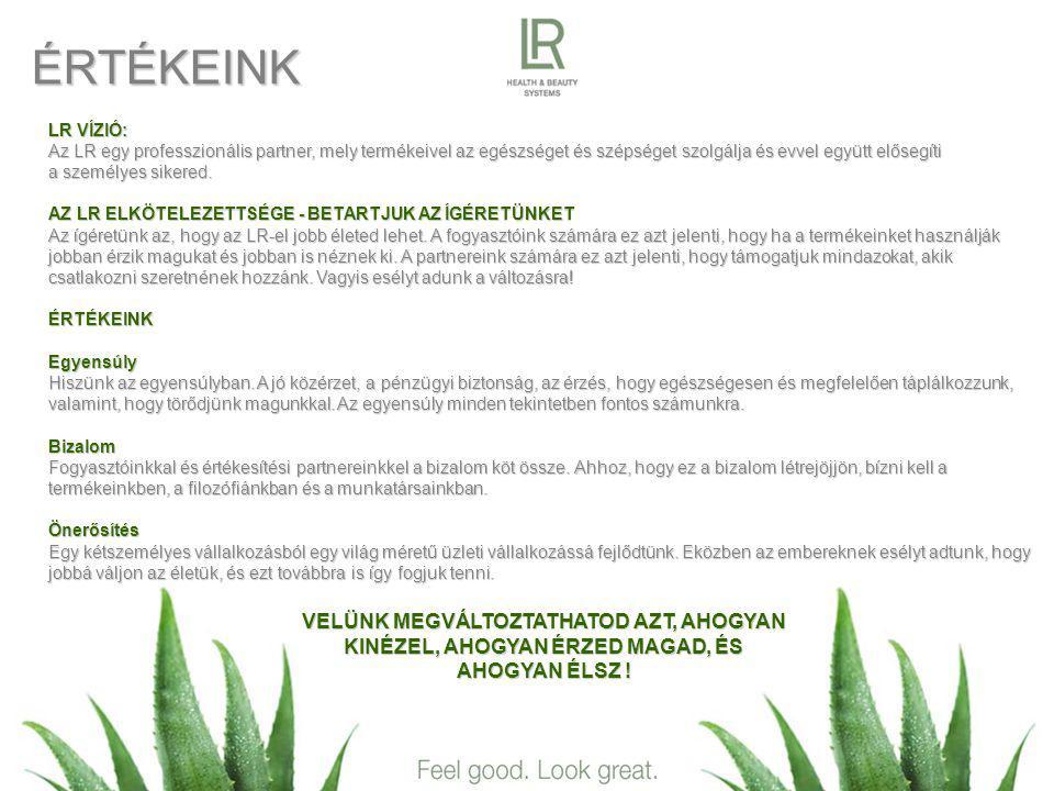 ÉRTÉKEINK LR VÍZIÓ: Az LR egy professzionális partner, mely termékeivel az egészséget és szépséget szolgálja és evvel együtt elősegíti a személyes sikered.