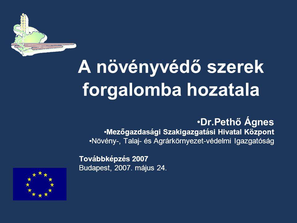 A növényvédő szerek forgalomba hozatala •Dr.Pethő Ágnes •Mezőgazdasági Szakigazgatási Hivatal Központ •Növény-, Talaj- és Agrárkörnyezet-védelmi Igazgatóság Továbbképzés 2007 Budapest, 2007.