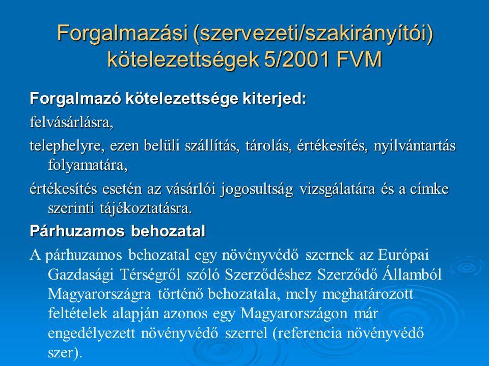 Forgalmazási (szervezeti/szakirányítói) kötelezettségek 5/2001 FVM Forgalmazó kötelezettsége kiterjed: felvásárlásra, telephelyre, ezen belüli szállítás, tárolás, értékesítés, nyilvántartás folyamatára, értékesítés esetén az vásárlói jogosultság vizsgálatára és a címke szerinti tájékoztatásra.