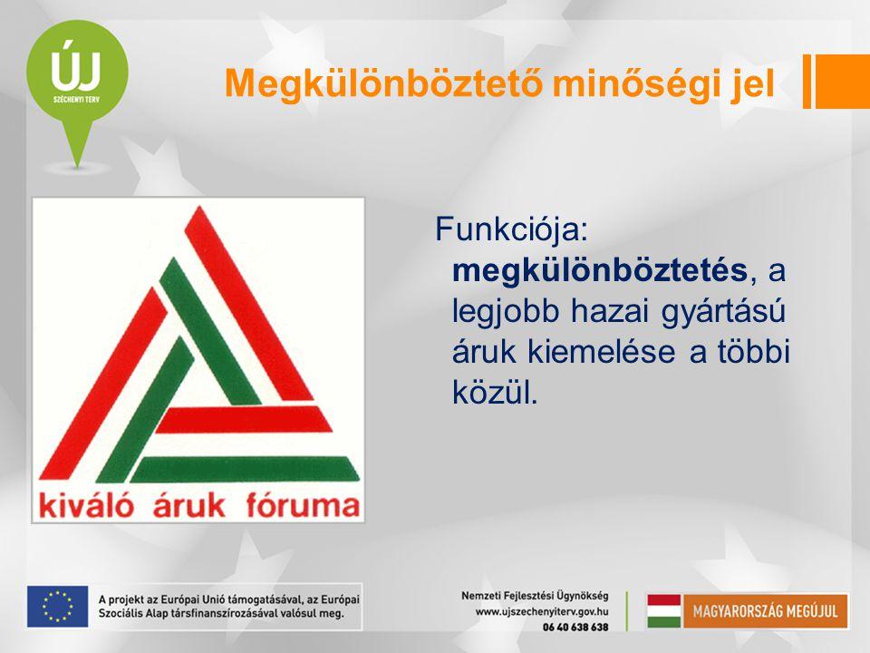 Megkülönböztető minőségi jel Funkciója: megkülönböztetés, a legjobb hazai gyártású áruk kiemelése a többi közül.