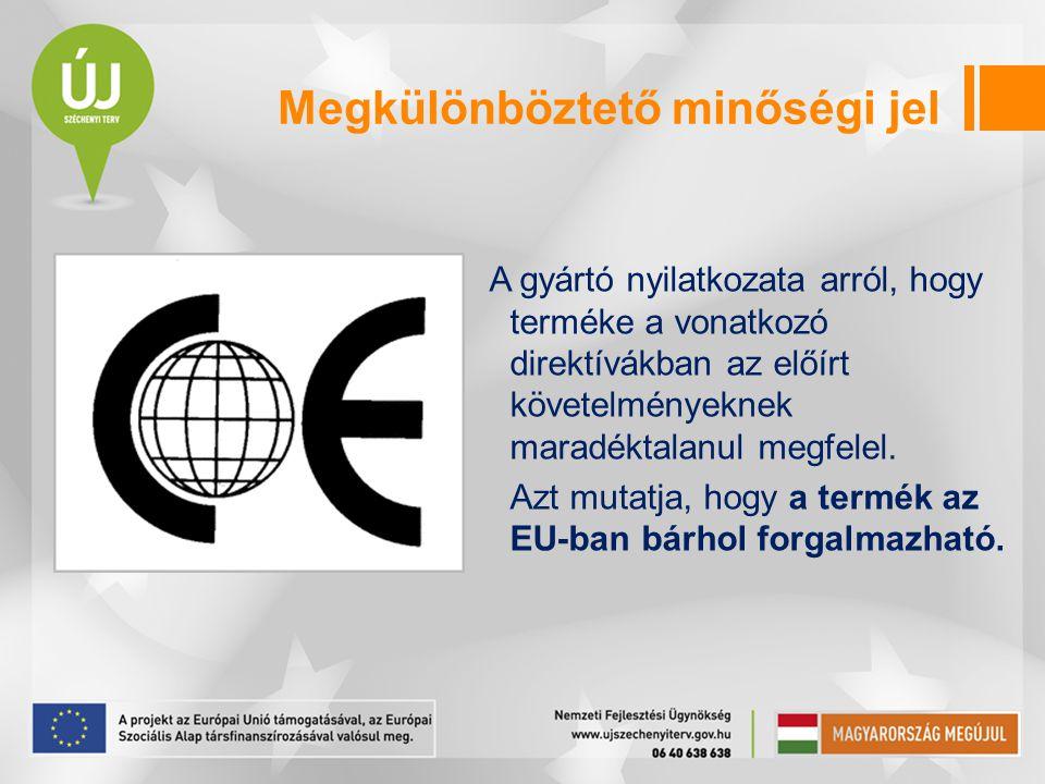 Megkülönböztető minőségi jel A gyártó nyilatkozata arról, hogy terméke a vonatkozó direktívákban az előírt követelményeknek maradéktalanul megfelel.