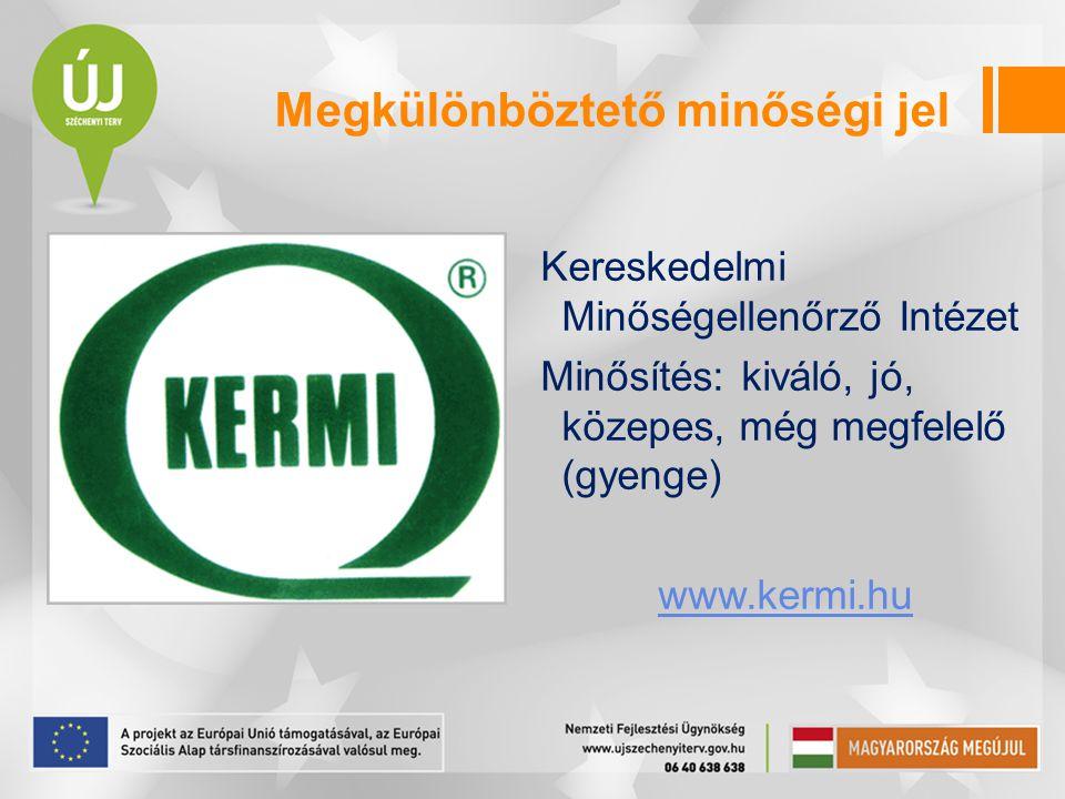 Kereskedelmi Minőségellenőrző Intézet Minősítés: kiváló, jó, közepes, még megfelelő (gyenge) www.kermi.hu