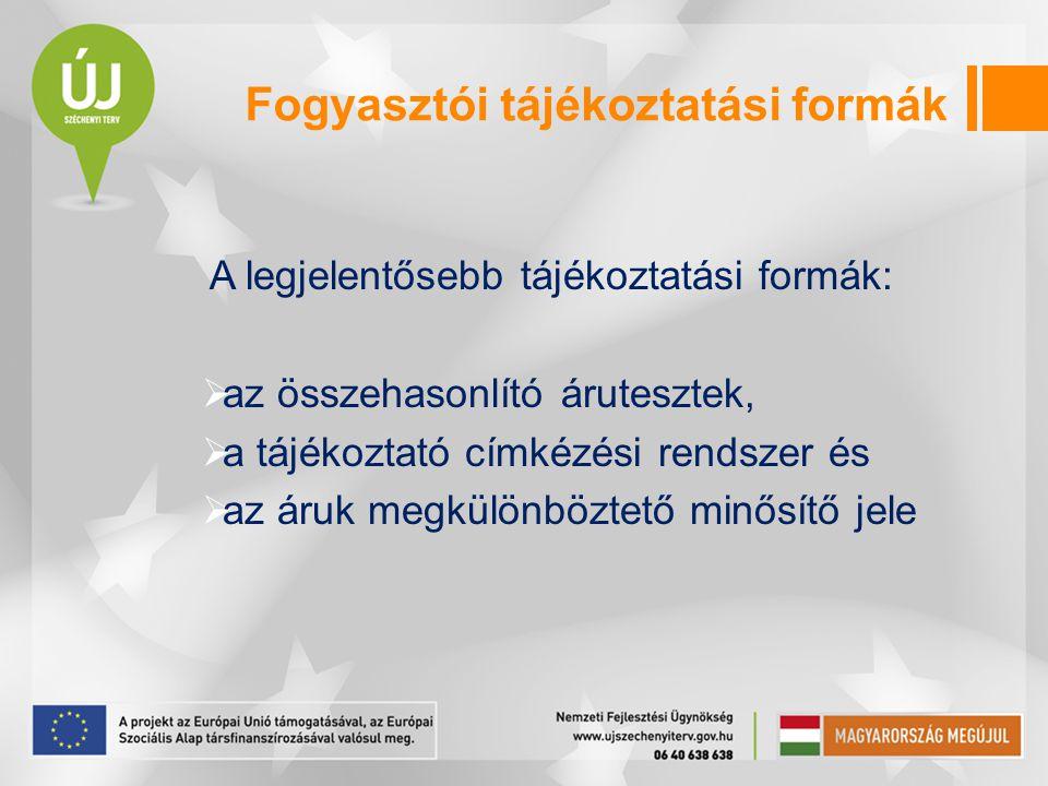 Fogyasztói tájékoztatási formák A legjelentősebb tájékoztatási formák:  az összehasonlító árutesztek,  a tájékoztató címkézési rendszer és  az áruk megkülönböztető minősítő jele